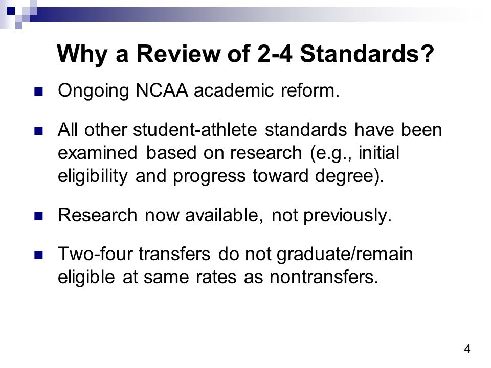 5 Goals of 2-4 Transfer Academic Review Establishment of 2-4 transfer academic requirements that:  Improve academic success and graduation from four-year institution.