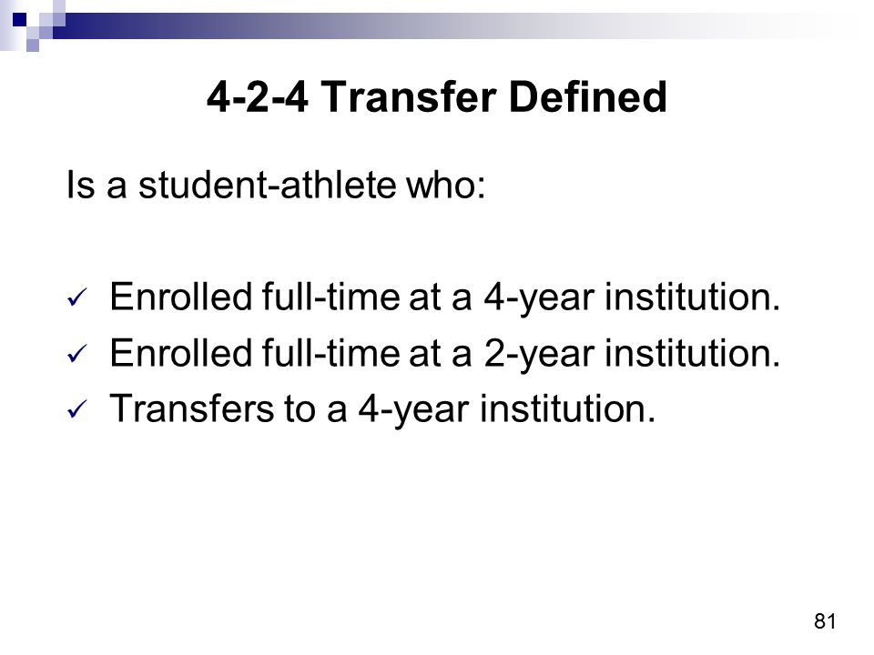 81 Is a student-athlete who: Enrolled full-time at a 4-year institution. Enrolled full-time at a 2-year institution. Transfers to a 4-year institution