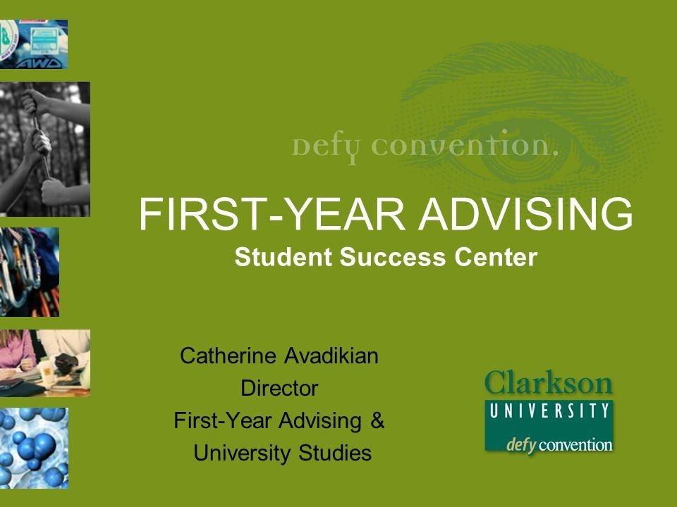 FIRST-YEAR ADVISING Student Success Center Catherine Avadikian Director First-Year Advising & University Studies