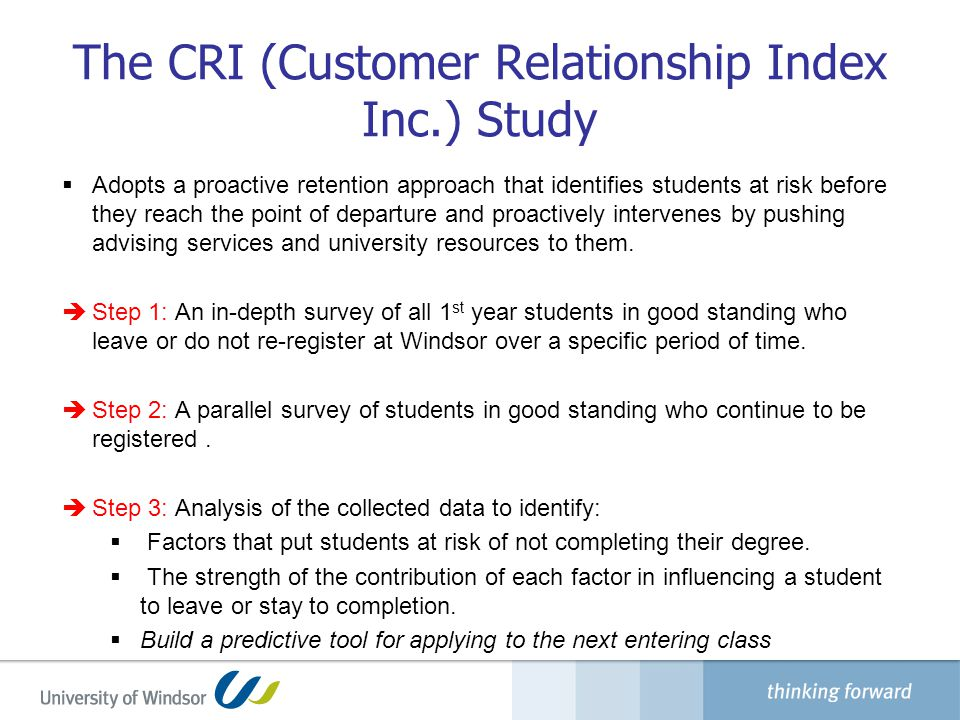 The CRI (Customer Relationship Index Inc.) Study  Adopts a proactive retention approach that identifies students at risk before they reach the point of departure and proactively intervenes by pushing advising services and university resources to them.