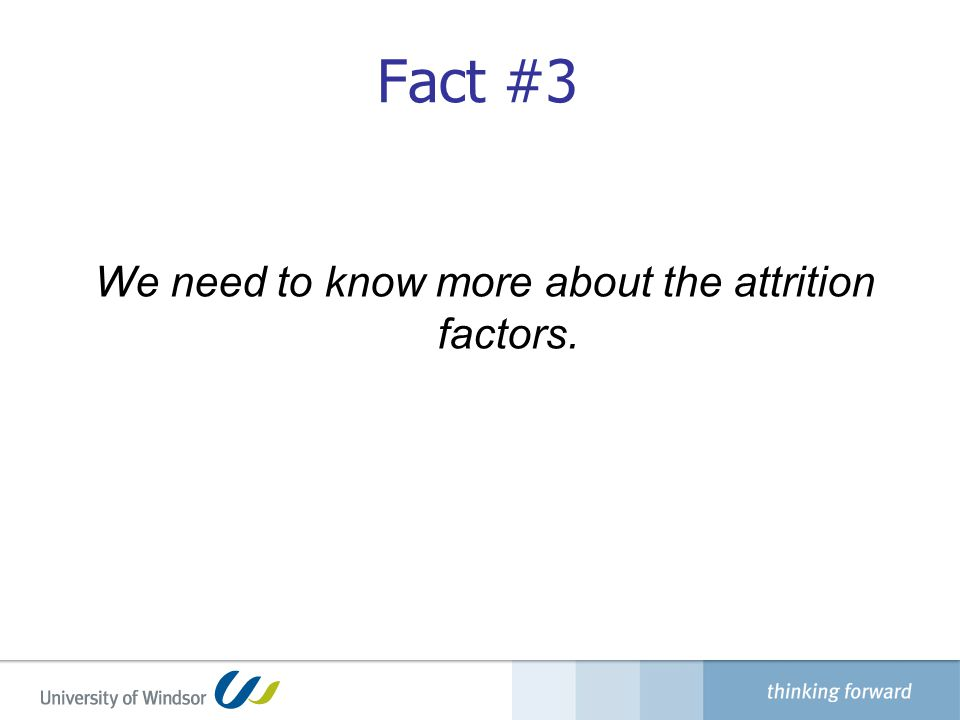 Fact #3 We need to know more about the attrition factors.