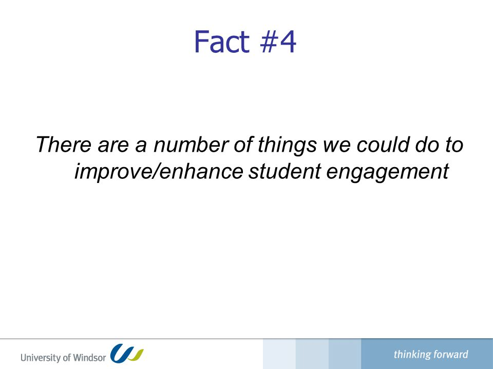 Fact #4 There are a number of things we could do to improve/enhance student engagement
