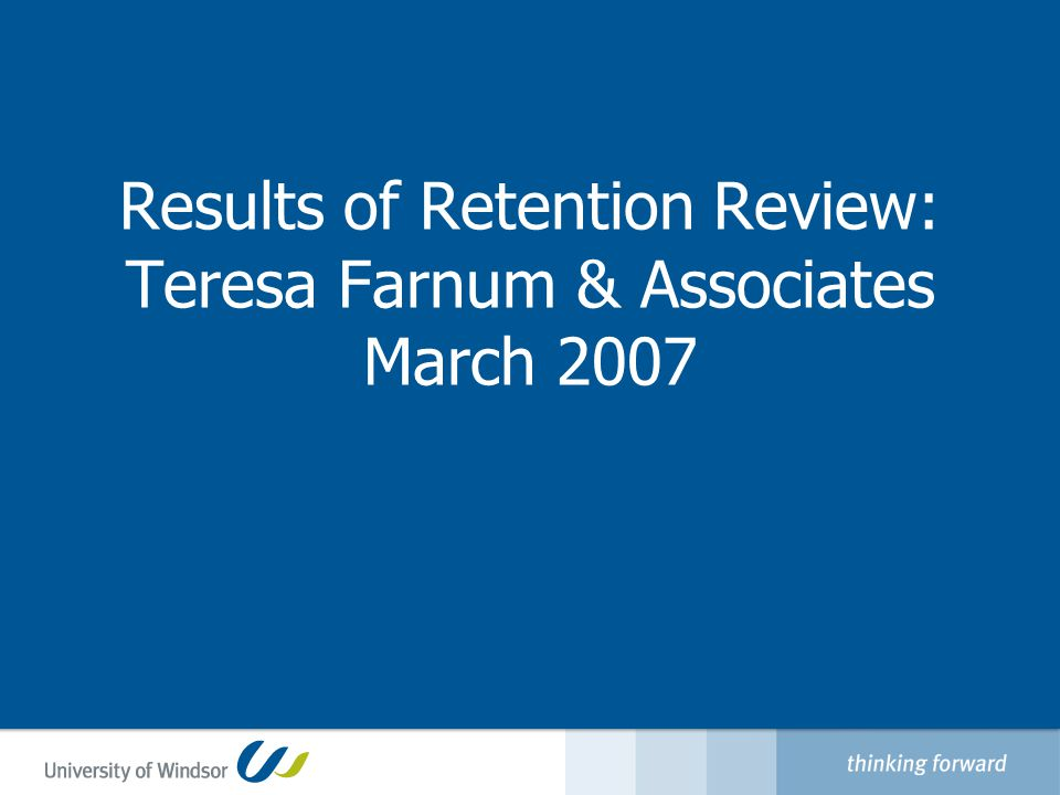 Results of Retention Review: Teresa Farnum & Associates March 2007