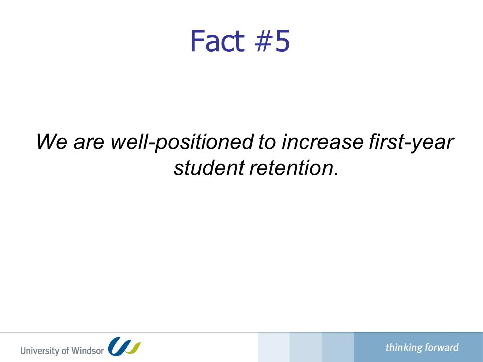 Fact #5 We are well-positioned to increase first-year student retention.