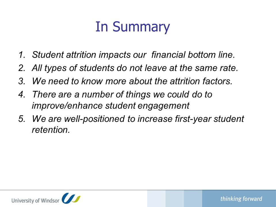 In Summary 1.Student attrition impacts our financial bottom line.
