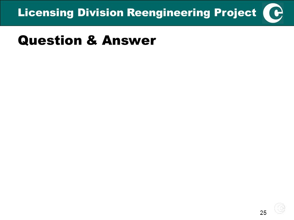 25 Licensing Division Reengineering Project Question & Answer