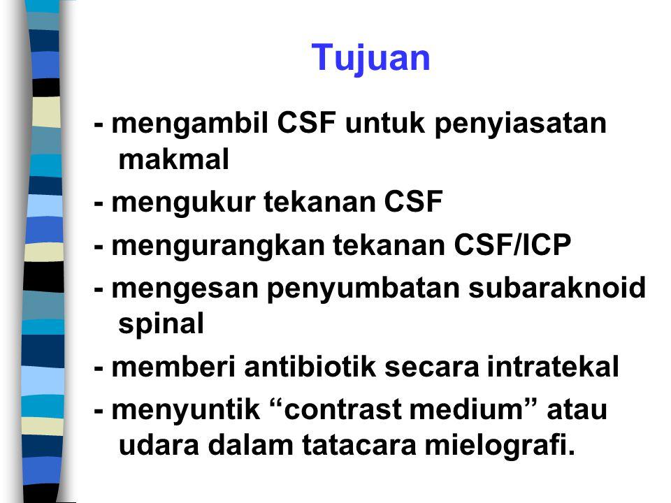 Tujuan - mengambil CSF untuk penyiasatan makmal - mengukur tekanan CSF - mengurangkan tekanan CSF/ICP - mengesan penyumbatan subaraknoid spinal - memberi antibiotik secara intratekal - menyuntik contrast medium atau udara dalam tatacara mielografi.