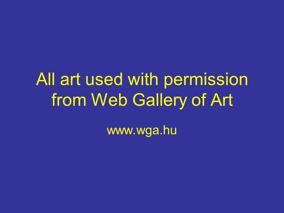All art used with permission from Web Gallery of Art www.wga.hu