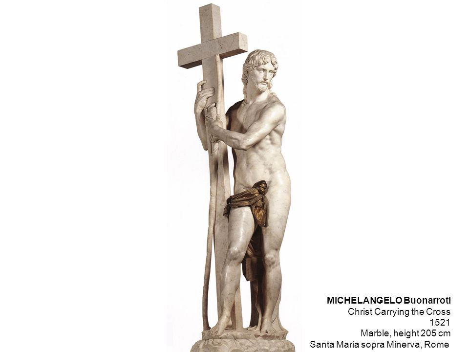 MICHELANGELO Buonarroti Christ Carrying the Cross 1521 Marble, height 205 cm Santa Maria sopra Minerva, Rome