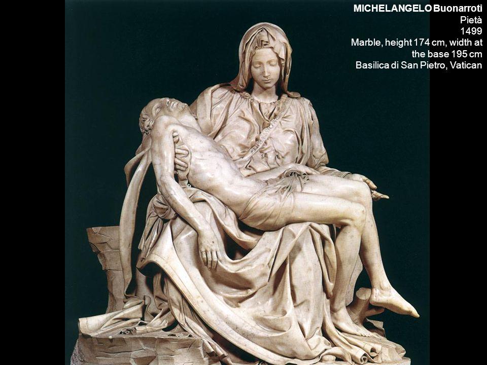 MICHELANGELO Buonarroti Pietà 1499 Marble, height 174 cm, width at the base 195 cm Basilica di San Pietro, Vatican