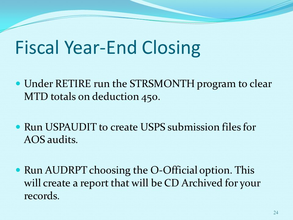 Fiscal Year-End Closing Under RETIRE run the STRSMONTH program to clear MTD totals on deduction 450.