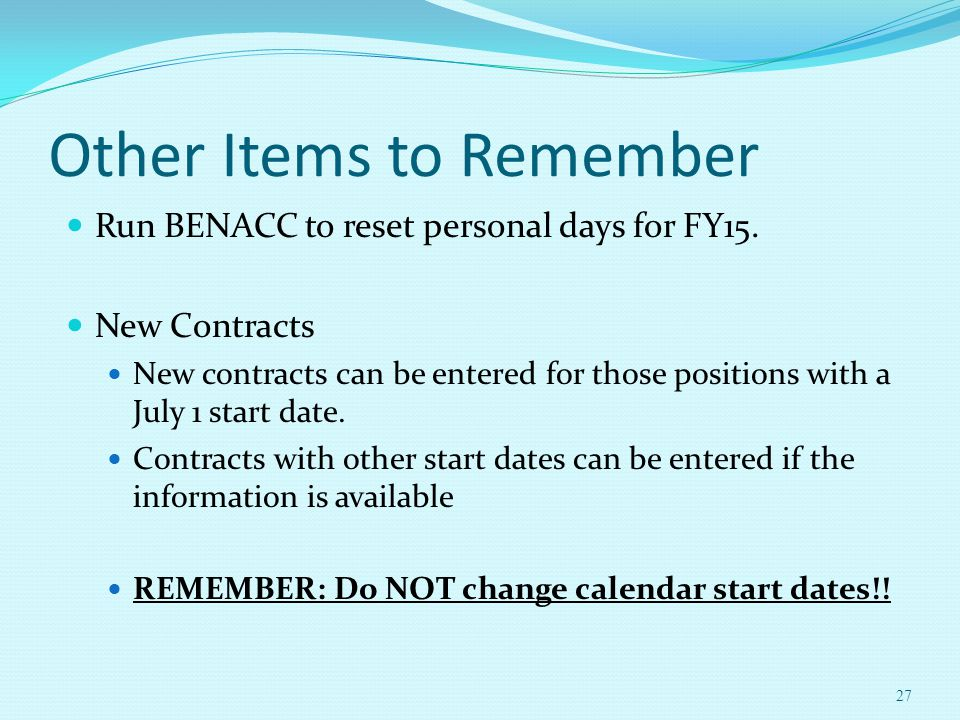 Other Items to Remember Run BENACC to reset personal days for FY15.
