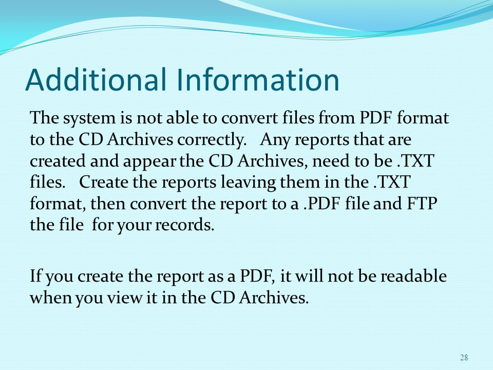 Additional Information The system is not able to convert files from PDF format to the CD Archives correctly. Any reports that are created and appear t