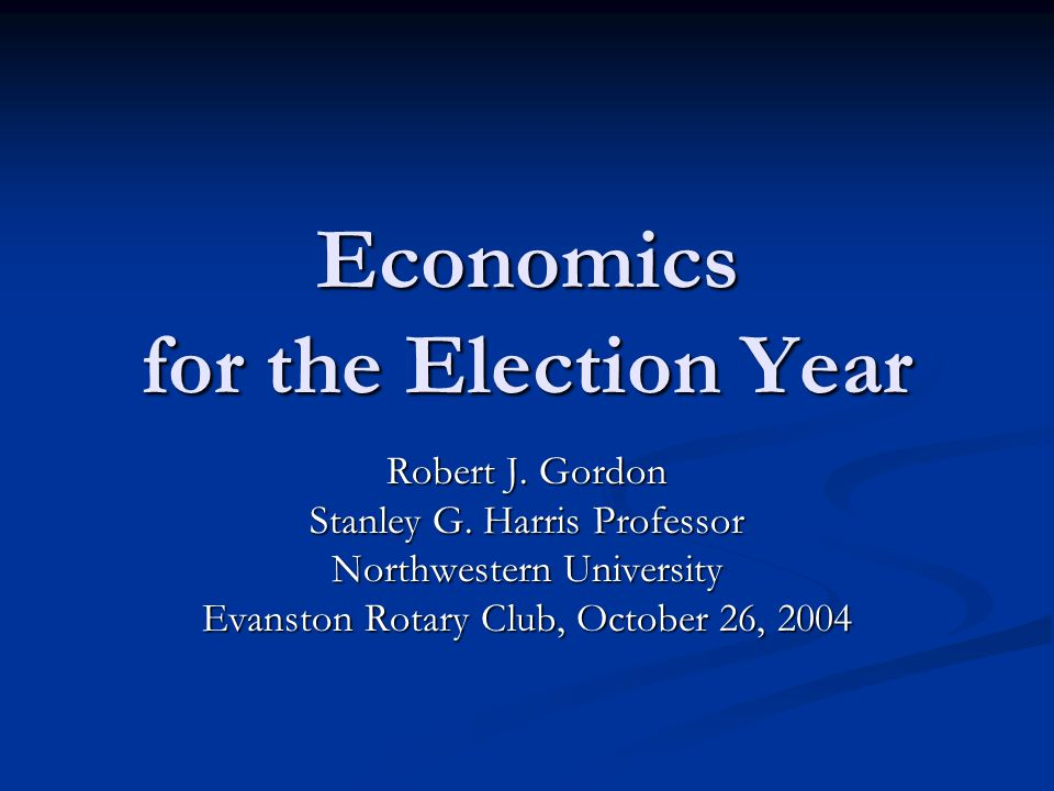 Economics for the Election Year Robert J. Gordon Stanley G.