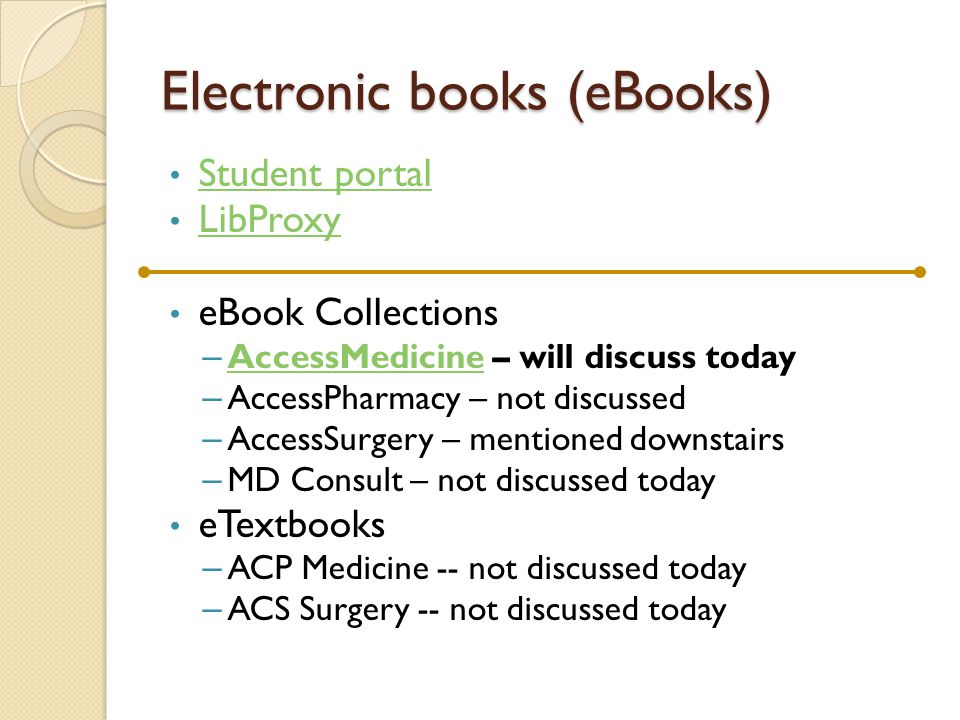 Electronic books (eBooks) Student portal LibProxy eBook Collections – AccessMedicine – will discuss today AccessMedicine – AccessPharmacy – not discus