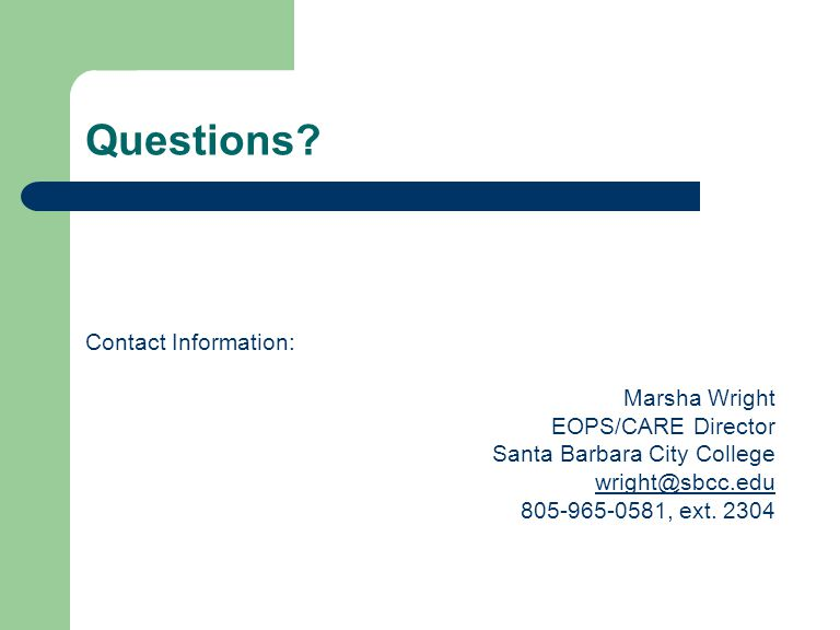 Questions? Contact Information: Marsha Wright EOPS/CARE Director Santa Barbara City College wright@sbcc.edu 805-965-0581, ext. 2304