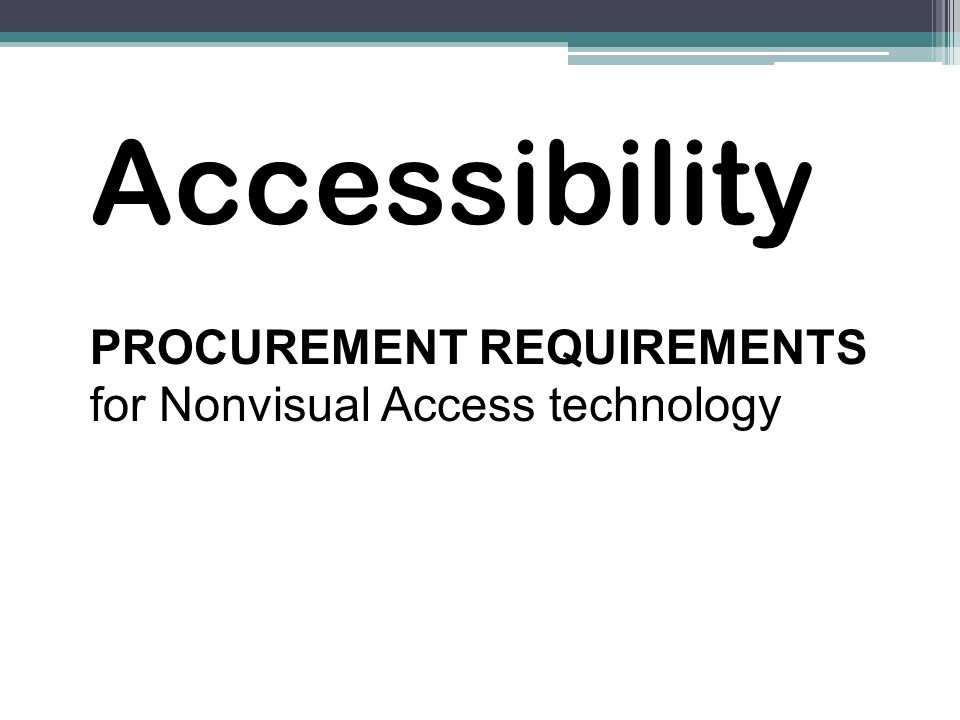 PROCUREMENT REQUIREMENTS for Nonvisual Access technology Accessibility