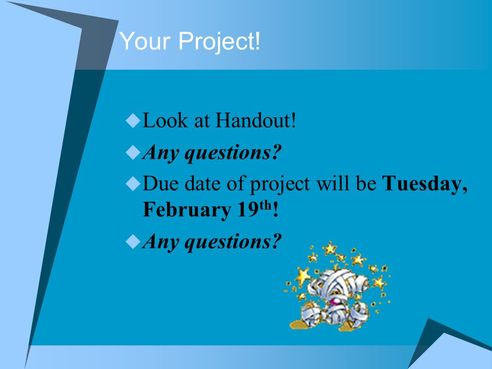 Your Project.  Look at Handout.  Any questions.