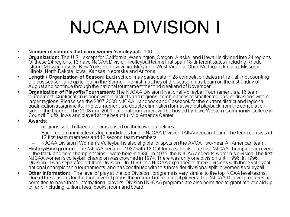 NJCAA DIVISION I Number of schools that carry women s volleyball: 106 Organization: The U.S., except for California, Washington, Oregon, Alaska, and Hawaii is divided into 24 regions.