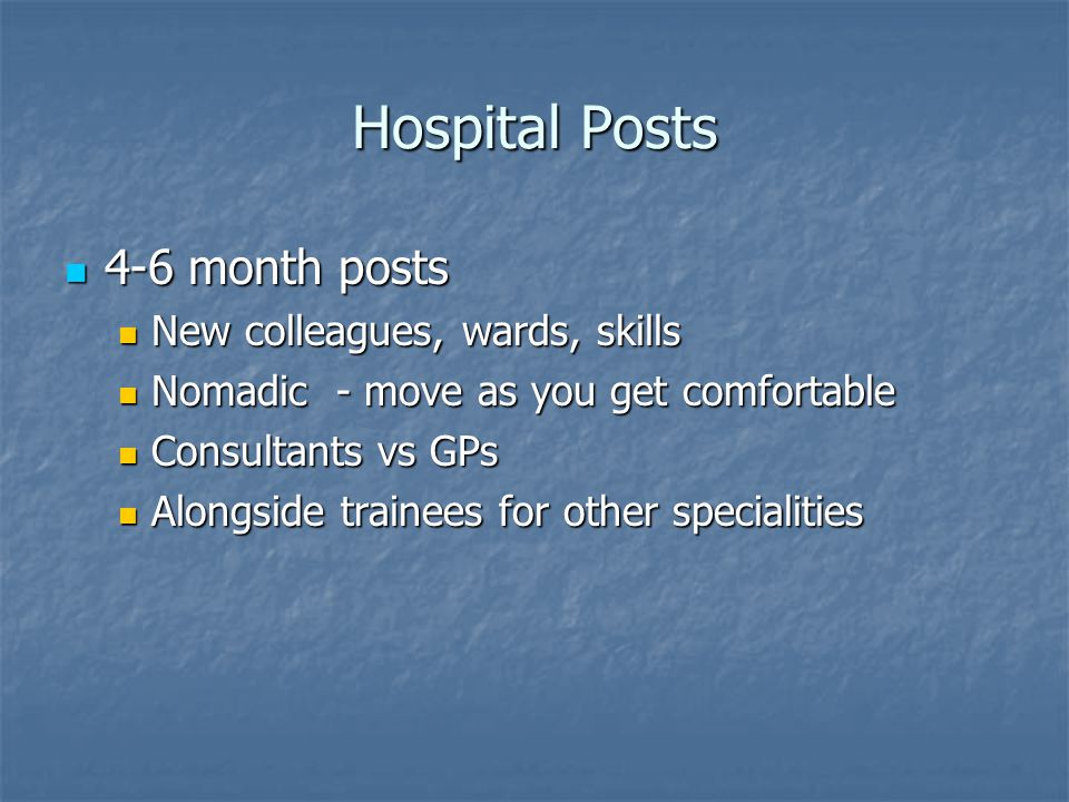Hospital Posts 4-6 month posts 4-6 month posts New colleagues, wards, skills New colleagues, wards, skills Nomadic - move as you get comfortable Nomad