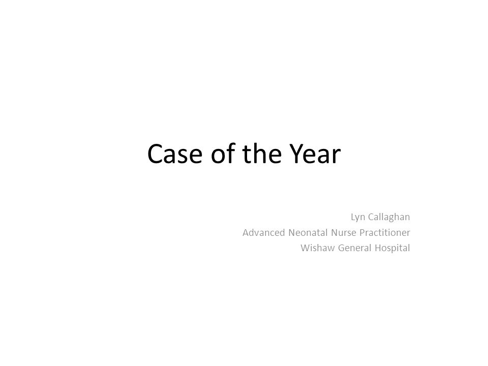 Case of the Year Lyn Callaghan Advanced Neonatal Nurse Practitioner Wishaw General Hospital