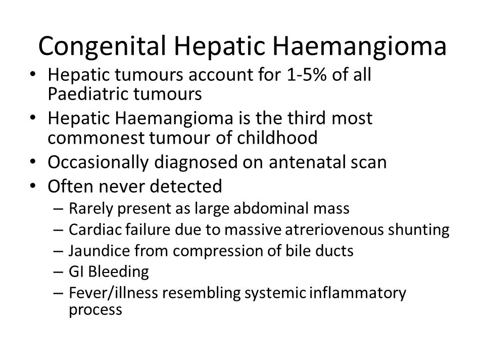 Congenital Hepatic Haemangioma Hepatic tumours account for 1-5% of all Paediatric tumours Hepatic Haemangioma is the third most commonest tumour of ch