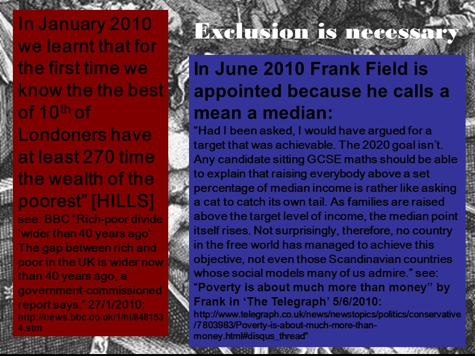 "Exclusion is necessary In June 2010 Frank Field is appointed because he calls a mean a median: ""Had I been asked, I would have argued for a target tha"