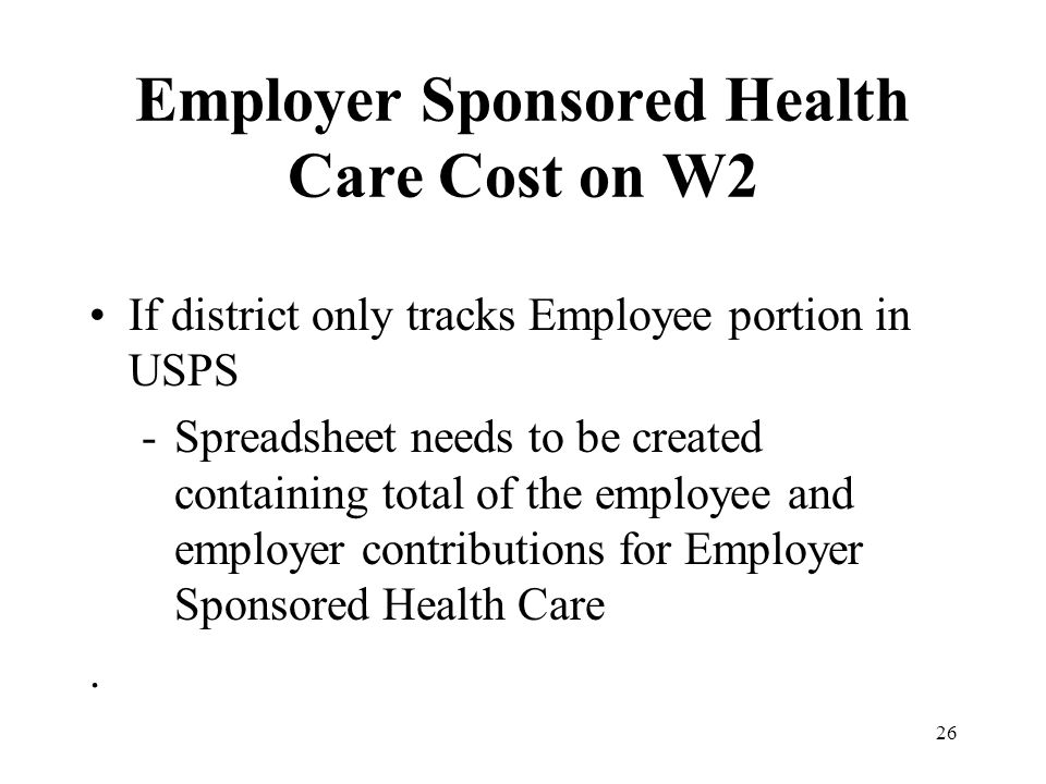 Employer Sponsored Health Care Cost on W2 If district only tracks Employee portion in USPS -Spreadsheet needs to be created containing total of the em