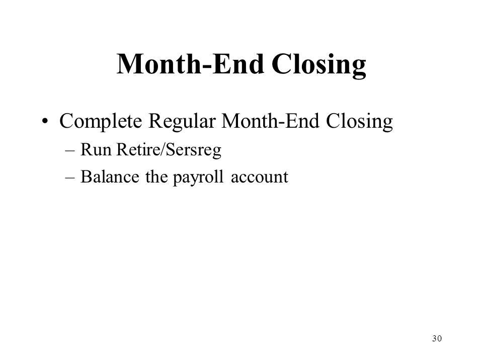 30 Month-End Closing Complete Regular Month-End Closing –Run Retire/Sersreg –Balance the payroll account