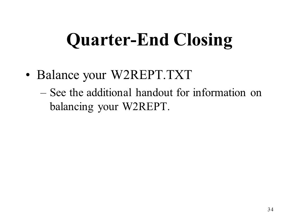 34 Quarter-End Closing Balance your W2REPT.TXT –See the additional handout for information on balancing your W2REPT.