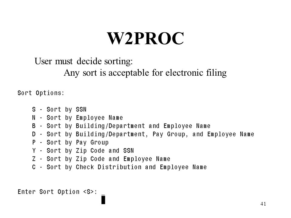 41 W2PROC User must decide sorting: Any sort is acceptable for electronic filing