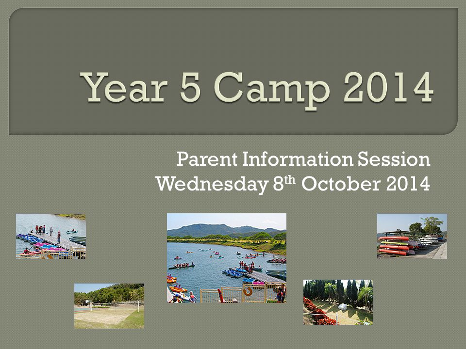  Year 5 Camp in the context of our curriculum  Location of the camp  Types of activities to be undertaken  Water safety and staff/student ratios  Food arrangements  Tents and Showers  Weather  Following camp via CoverItLive  Questions