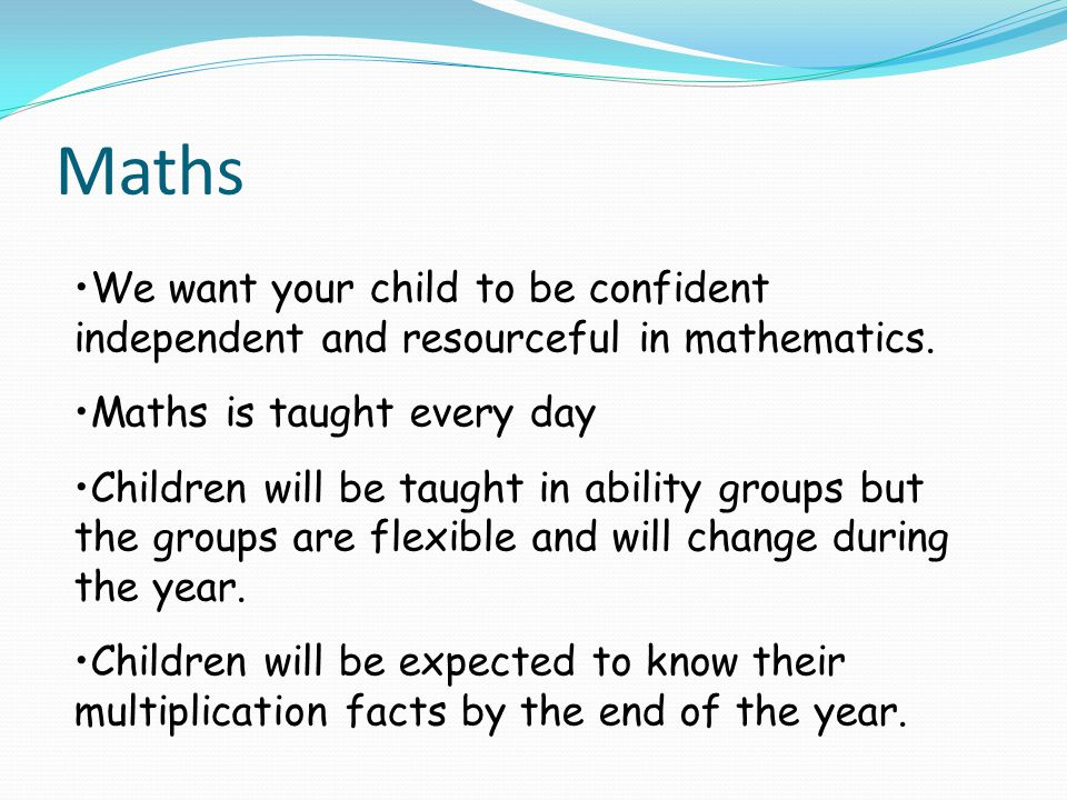 Maths We want your child to be confident independent and resourceful in mathematics.