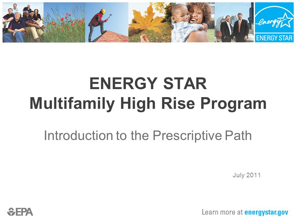 ENERGY STAR Multifamily High Rise Program Introduction to the Prescriptive Path July 2011