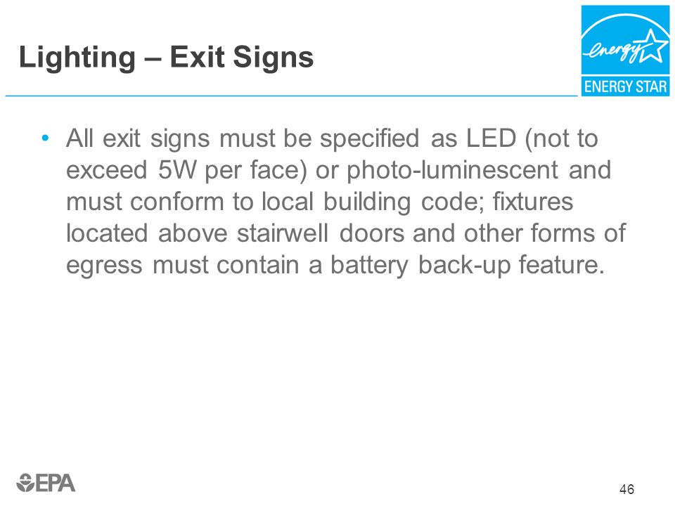 Lighting – Exit Signs All exit signs must be specified as LED (not to exceed 5W per face) or photo-luminescent and must conform to local building code