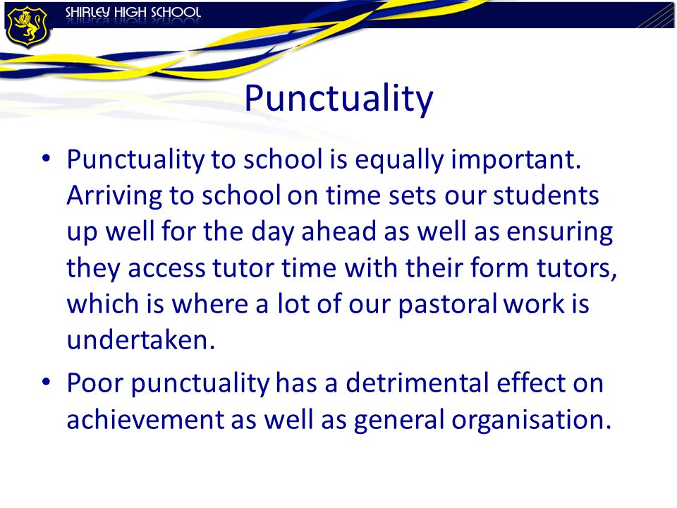 Punctuality Punctuality to school is equally important.