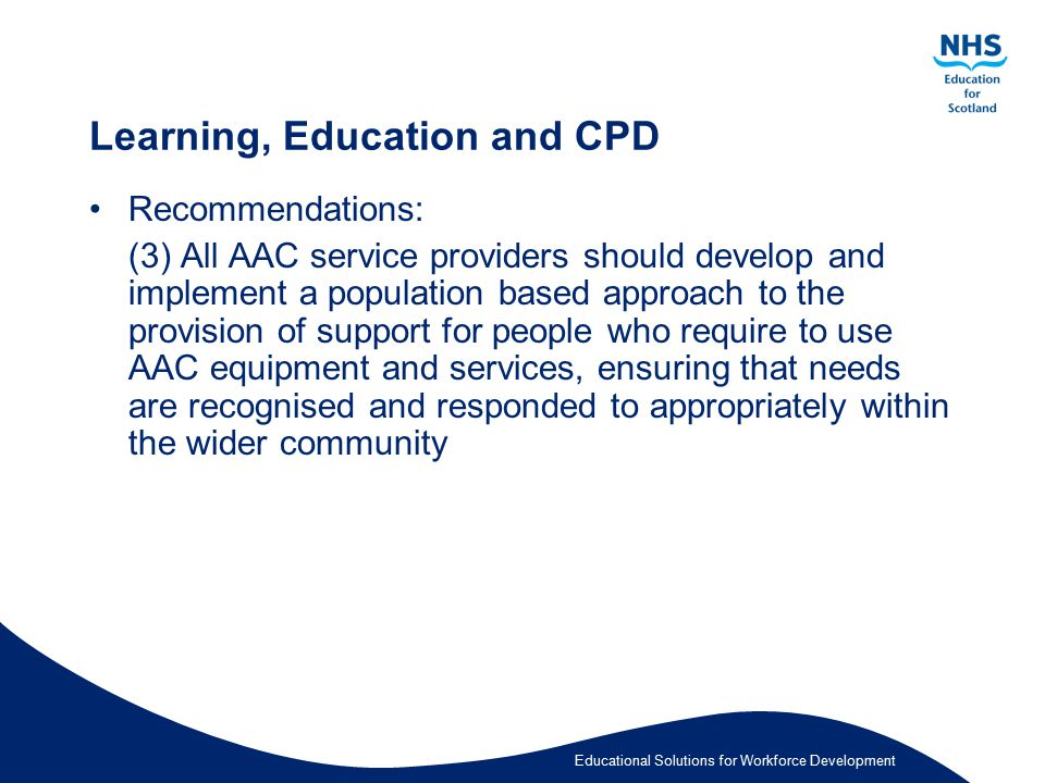 Educational Solutions for Workforce Development Learning, Education and CPD Recommendations: (3) All AAC service providers should develop and implemen
