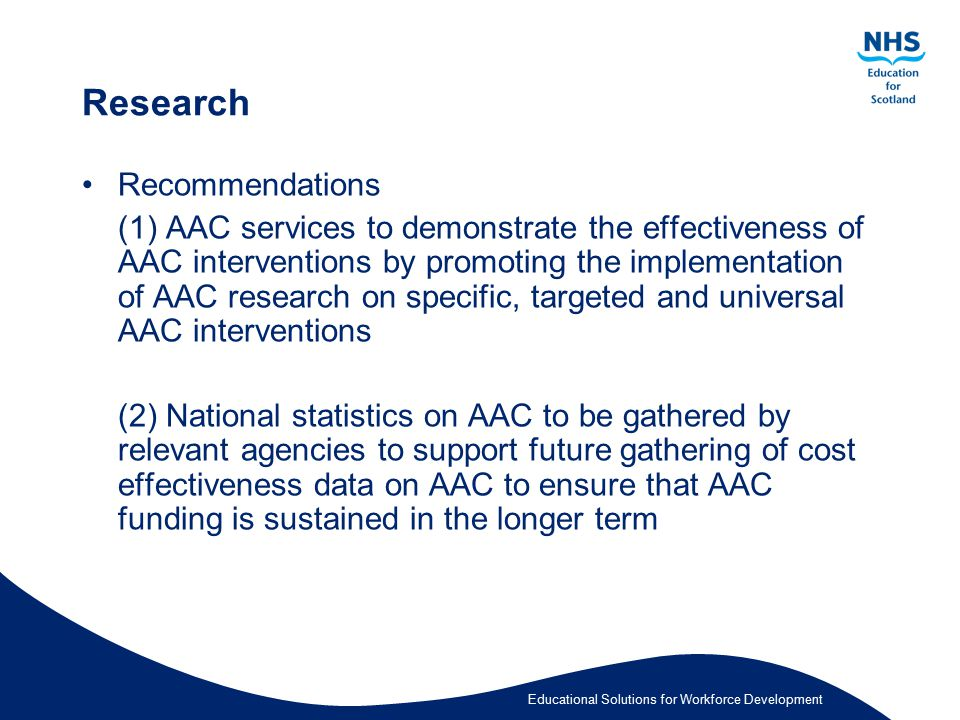 Educational Solutions for Workforce Development Research Recommendations (1) AAC services to demonstrate the effectiveness of AAC interventions by pro