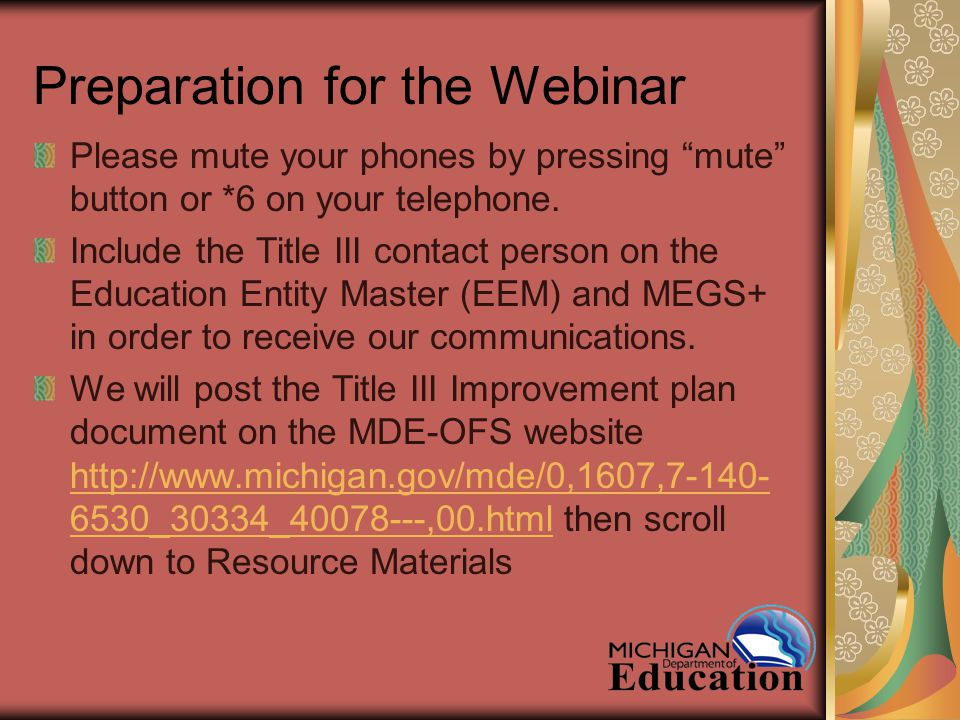 Preparation for the Webinar Please mute your phones by pressing mute button or *6 on your telephone.