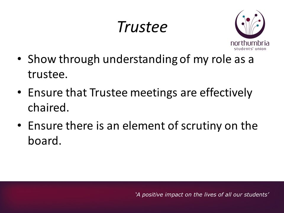 Trustee Show through understanding of my role as a trustee.
