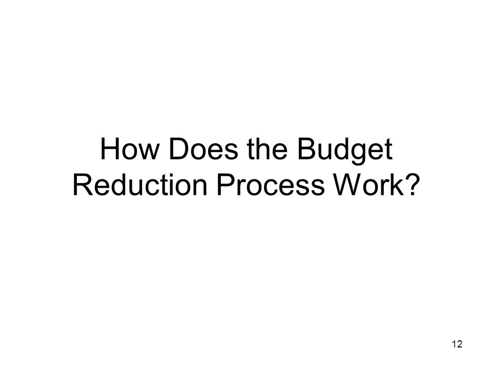 12 How Does the Budget Reduction Process Work