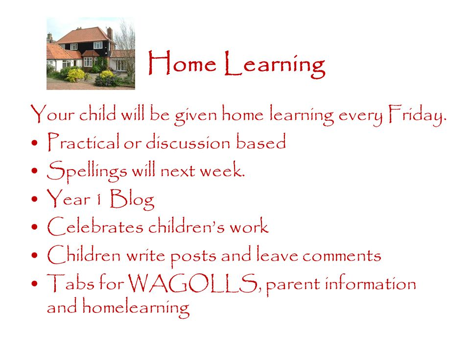 Home Learning Your child will be given home learning every Friday.