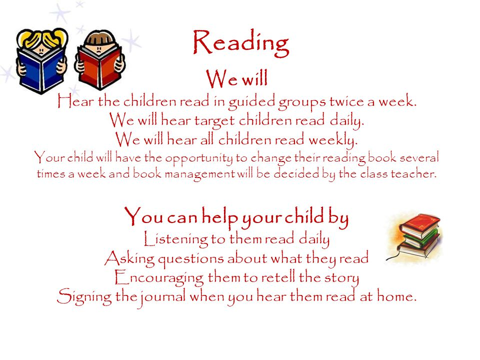 Reading We will Hear the children read in guided groups twice a week.
