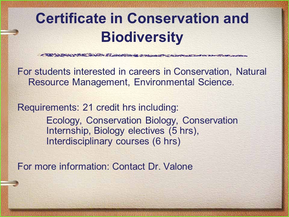 Certificate in Conservation and Biodiversity For students interested in careers in Conservation, Natural Resource Management, Environmental Science.