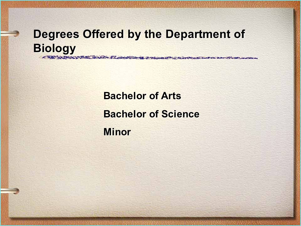 Degrees Offered by the Department of Biology Bachelor of Arts Bachelor of Science Minor