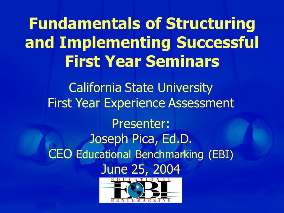 California State University First Year Experience Assessment Presenter: Joseph Pica, Ed.D.
