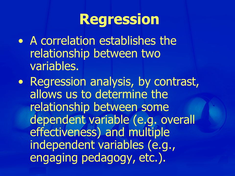 Regression A correlation establishes the relationship between two variables.