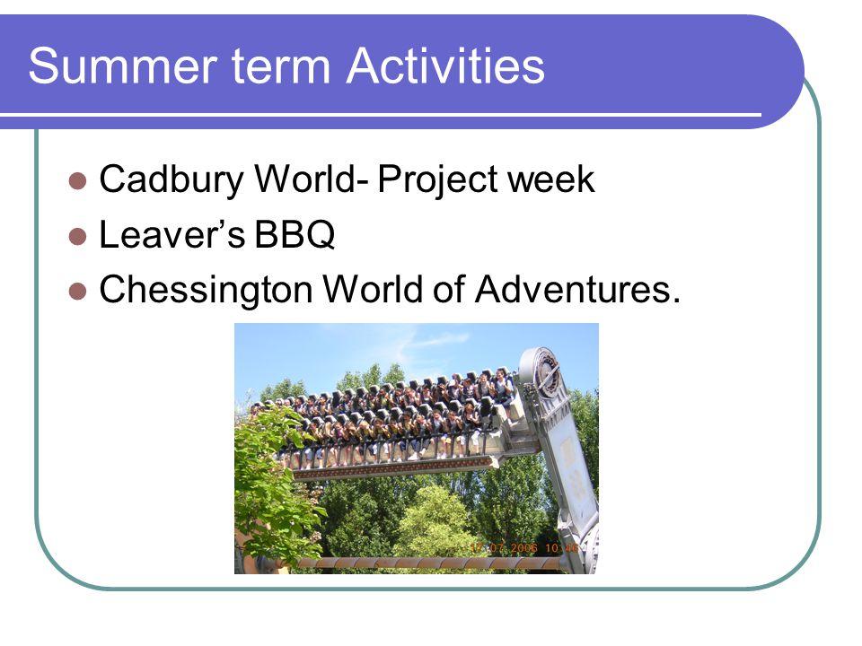Summer term Activities Cadbury World- Project week Leaver's BBQ Chessington World of Adventures.