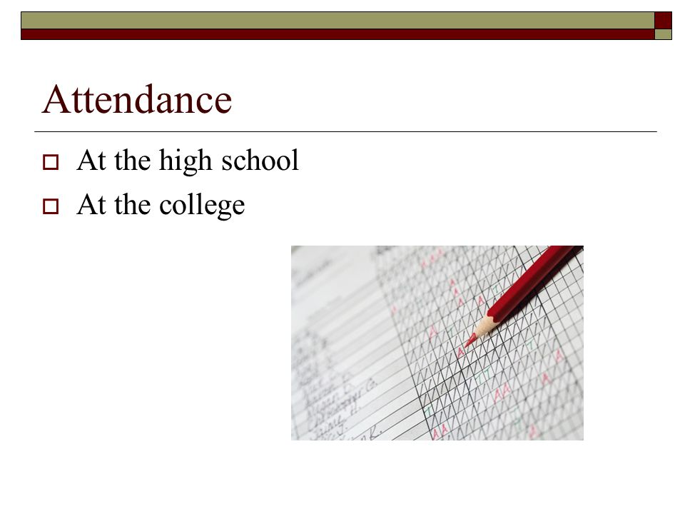 Attendance  At the high school  At the college
