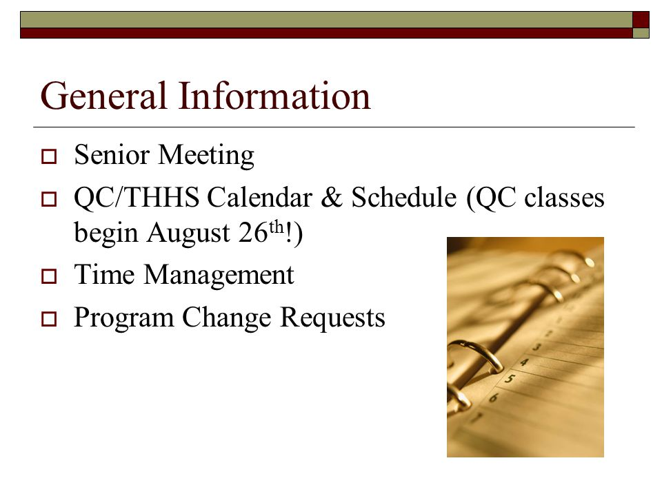 General Information  Senior Meeting  QC/THHS Calendar & Schedule (QC classes begin August 26 th !)  Time Management  Program Change Requests